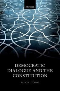 Book Democratic Dialogue and the Constitution by Alison L. Young