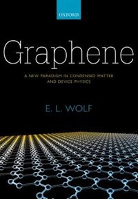 Book Graphene: A New Paradigm in Condensed Matter and Device Physics by E. L. Wolf