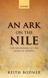 Book An Ark on the Nile: Beginning of the Book of Exodus by Keith Bodner