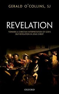 Book Revelation: Toward a Christian Theology of Gods Self-Revelation by Gerald OCollins