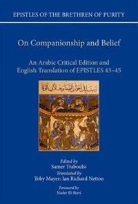 Book On Companionship and Belief: An Arabic Critical Edition and English Translation of Epistles 43-45 by Toby Mayer