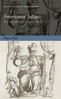 Book Ammianus Julian: Narrative and Genre in the Res Gestae by Alan J. Ross