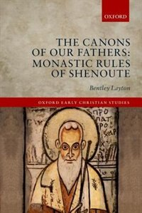 Book The Canons of Our Fathers: Monastic Rules of Shenoute by Bentley Layton