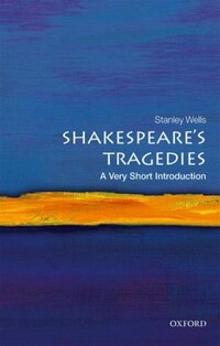 Shakespeares Tragedies: A Very Short Introduction
