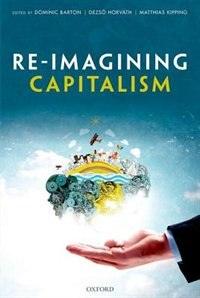 Book Re-Imagining Capitalism: Building a Responsible Long-Term Model by Dominic Barton