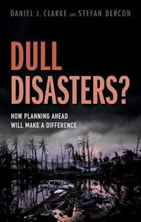 Book Dull Disasters?: How planning ahead will make a difference by Daniel J. Clarke