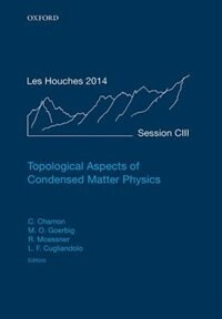 Book Topological Aspects of Condensed Matter Physics: Lecture Notes of the Les Houches Summer School… by Claudio Chamon