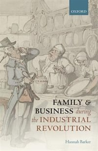 Book Family and Business During the Industrial Revolution by Hannah Barker