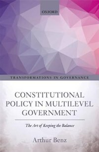 Book Constitutional Policy in Multilevel Government: The Art of Keeping the Balance by Arthur Benz