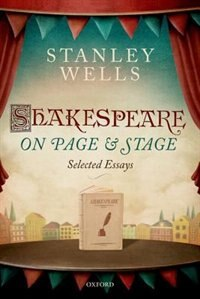 Shakespeare on Page and Stage: Selected Essays