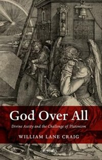 Book God Over All: Divine Aseity and the Challenge of Platonism by William Lane Craig