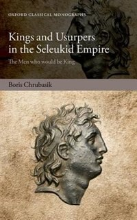 Book Kings and Usurpers in the Seleukid Empire: The Men who would be King by Boris Chrubasik