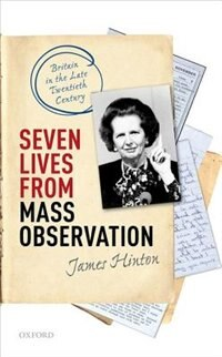Book Seven Lives from Mass Observation: Britain in the Late Twentieth Century by James Hinton