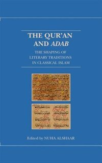 Book The Quran and Adab: The Shaping of Literary Traditions in Classical Islam by Nuha Alshaar