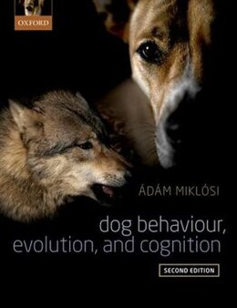 Book Dog Behaviour, Evolution, and Cognition by Adam Miklosi