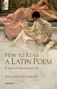 Book How to Read a Latin Poem: If You Cant Read Latin Yet by William Fitzgerald