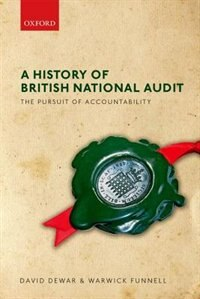 Book A History of British National Audit: The Pursuit of Accountability by David Dewar