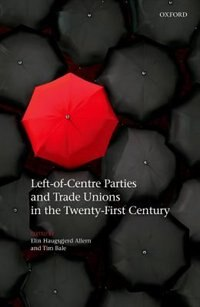 Book Left-of-Centre Parties and Trade Unions in the Twenty-First Century by Elin Haugsgjerd Allern