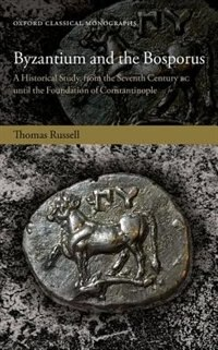 Book Byzantium and the Bosporus: A Historical Study, from the Seventh Century BC until the Foundation of… by Thomas Russell
