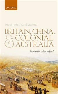 Book Britain, China, and Colonial Australia by Benjamin Mountford