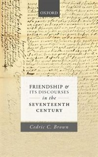 Book Friendship and its Discourses in the Seventeenth Century by Cedric C. Brown