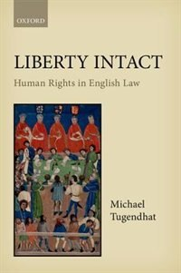 Book Liberty Intact: Human Rights in English Law by Michael Tugendhat