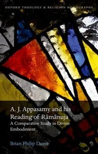 Book A. J. Appasamy and his Reading of Ramanuja: A Comparative Study in Divine Embodiment by Brian Philip Dunn