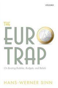 Book The Euro Trap: On Bursting Bubbles, Budgets, and Beliefs by Hans-Werner Sinn