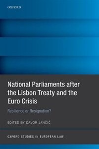 Book National Parliaments after the Lisbon Treaty and the Euro Crisis: Resilience or Resignation? by Jancic Davor