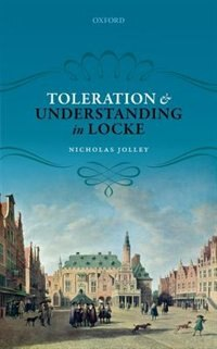 Book Toleration and Understanding in Locke by Nicholas Jolley