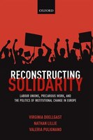 Reconstructing Solidarity: Labour Unions, Precarious Work, and the Politics of Institutional Change…