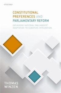 Book Constitutional Preferences and Parliamentary Reform: Explaining National Parliaments Adaptation to… by Thomas Winzen