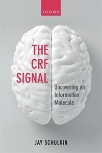 Book The CRF Signal: Uncovering an Information Molecule by Jay Schulkin