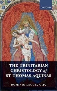 Book The Trinitarian Christology of St Thomas Aquinas by Dominic Legge, O.P.
