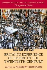 Book Britains Experience of Empire in the Twentieth Century by Andrew Thompson