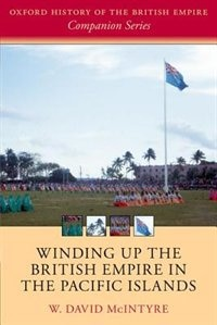 Book Winding up the British Empire in the Pacific Islands by W. David McIntyre