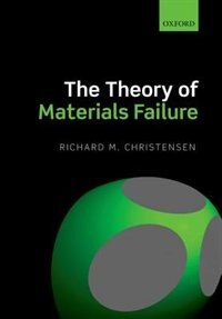 Book The Theory of Materials Failure by Richard M. Christensen