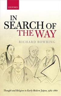 Book In Search of the Way: Thought and Religion in Early-Modern Japan, 1582-1860 by Richard Bowring