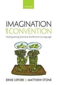Book Imagination and Convention: Distinguishing Grammar and Inference in Language by Ernie Lepore