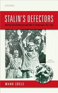 Stalins Defectors: How Red Army Soldiers became Hitlers Collaborators, 1941-1945