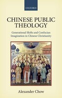 Chinese Public Theology: Generational Shifts and Confucian Imagination in Chinese Christianity