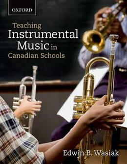 Book Teaching Instrumental Music in Canadian Schools by Edwin B. Wasiak