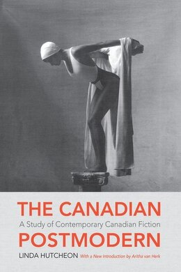 Book The Canadian Postmodern: A Study of Contemporary Canadian Fiction, Reissue by Linda Hutcheon