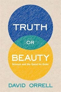 Book Truth or Beauty: Science and the Quest for Order by David Orrell