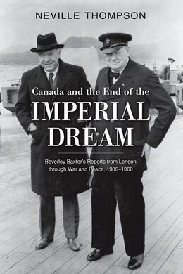 Book Canada and the End of the Imperial Dream: Beverley Baxters Reports from London through War and… by Neville Thompson