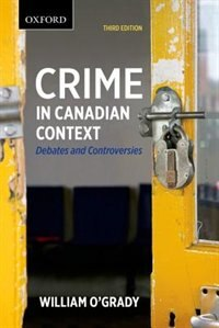 Crime in Canadian Context: Debates and Controversies