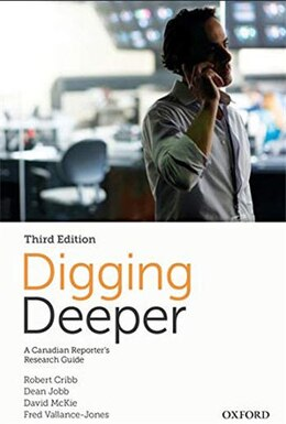 Book Digging Deeper: A Canadian Reporters Research Guide by Robert Cribb