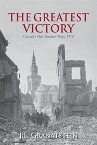 The Greatest Victory: Canadas One Hundred Days, 1918