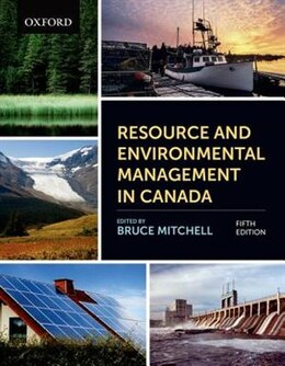 Book Resource and Environmental Management in Canada: Addressing Conflict and Uncertainty by Bruce Mitchell