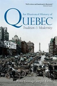 Book An Illustrated History of Quebec: Tradition and Modernity by Peter Gossage